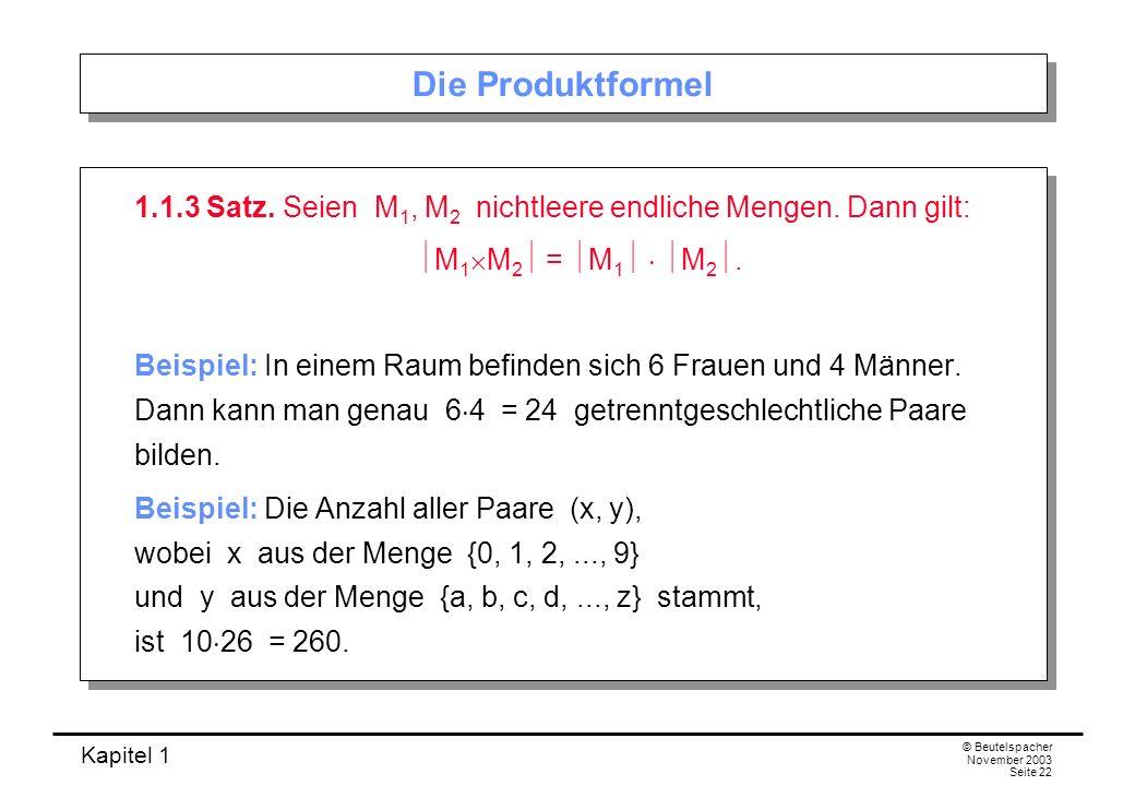 Kapitel 1 © Beutelspacher November 2003 Seite 22 Die Produktformel 1.1.3 Satz. Seien M 1, M 2 nichtleere endliche Mengen. Dann gilt: M 1 M 2 = M 1 M 2