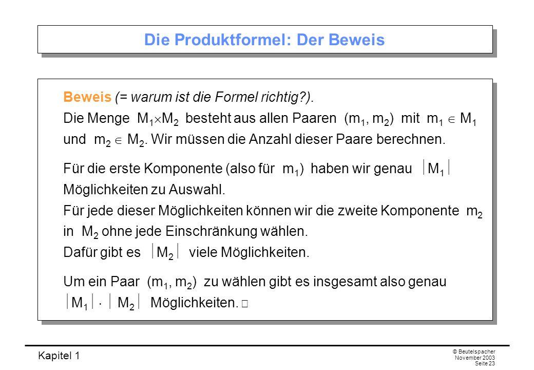 Kapitel 1 © Beutelspacher November 2003 Seite 23 Die Produktformel: Der Beweis Beweis (= warum ist die Formel richtig?). Die Menge M 1 M 2 besteht aus