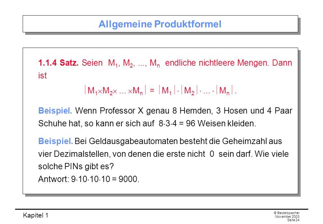 Kapitel 1 © Beutelspacher November 2003 Seite 24 Allgemeine Produktformel 1.1.4 Satz. Seien M 1, M 2,..., M n endliche nichtleere Mengen. Dann ist M 1