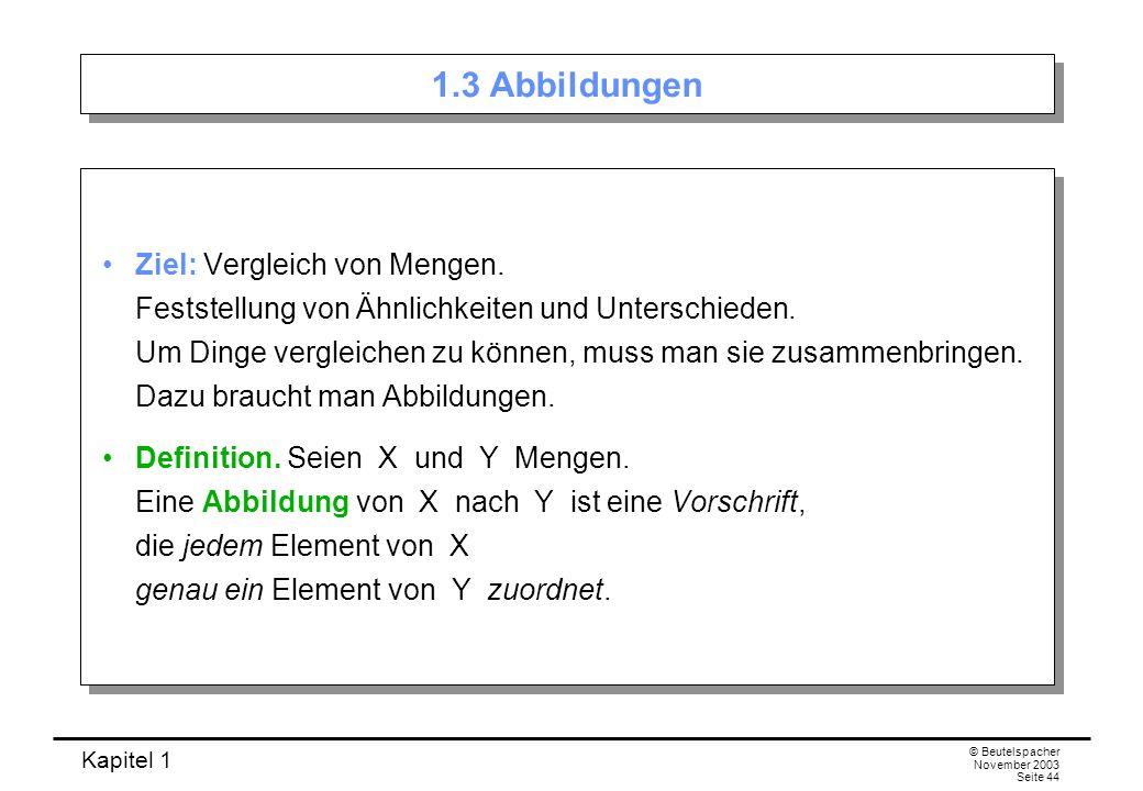 Kapitel 1 © Beutelspacher November 2003 Seite 44 1.3 Abbildungen Ziel: Vergleich von Mengen. Feststellung von Ähnlichkeiten und Unterschieden. Um Ding