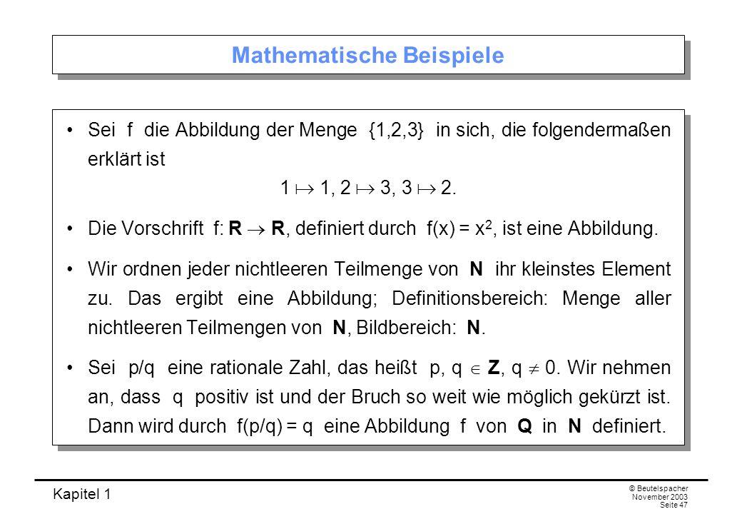 Kapitel 1 © Beutelspacher November 2003 Seite 47 Mathematische Beispiele Sei f die Abbildung der Menge {1,2,3} in sich, die folgendermaßen erklärt ist