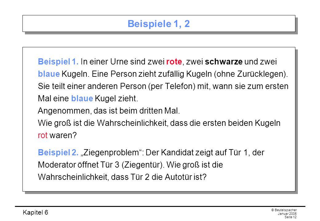 Kapitel 6 © Beutelspacher Januar 2005 Seite 12 Beispiele 1, 2 Beispiel 1. In einer Urne sind zwei rote, zwei schwarze und zwei blaue Kugeln. Eine Pers