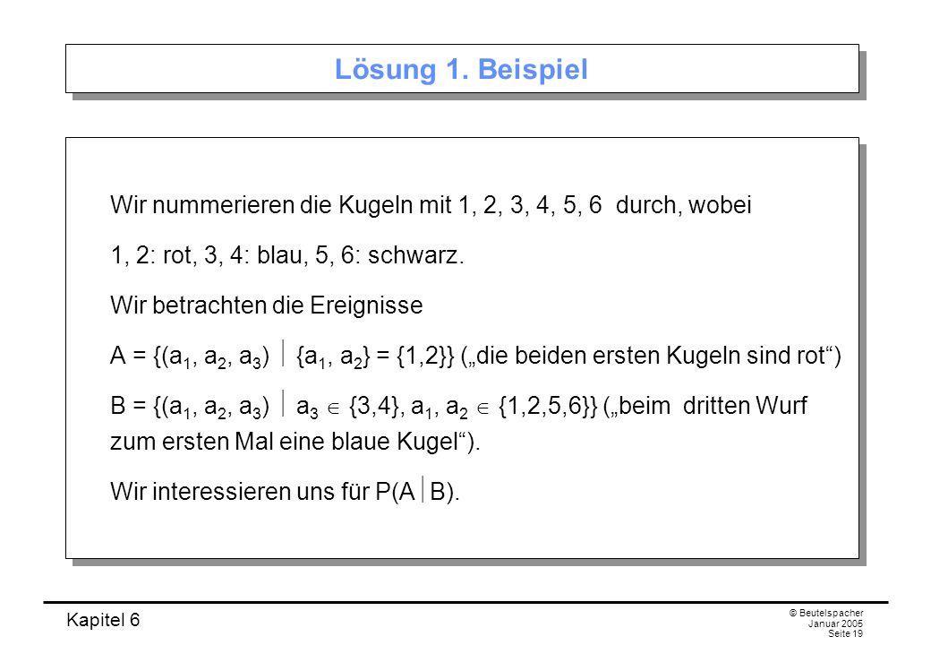 Kapitel 6 © Beutelspacher Januar 2005 Seite 19 Lösung 1. Beispiel Wir nummerieren die Kugeln mit 1, 2, 3, 4, 5, 6 durch, wobei 1, 2: rot, 3, 4: blau,