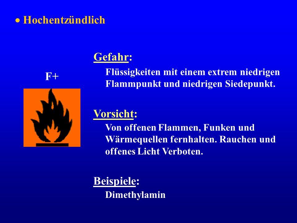 Hochentzündlich F+ Gefahr: Flüssigkeiten mit einem extrem niedrigen Flammpunkt und niedrigen Siedepunkt. Vorsicht: Von offenen Flammen, Funken und Wär