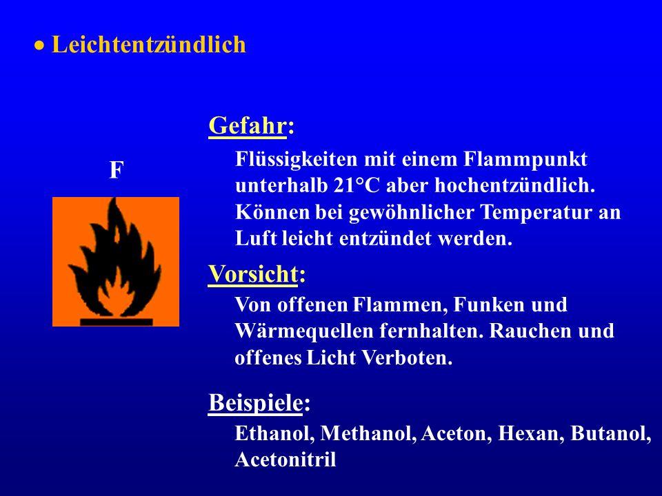 Leichtentzündlich Gefahr: Vorsicht: F Flüssigkeiten mit einem Flammpunkt unterhalb 21°C aber hochentzündlich. Können bei gewöhnlicher Temperatur an Lu