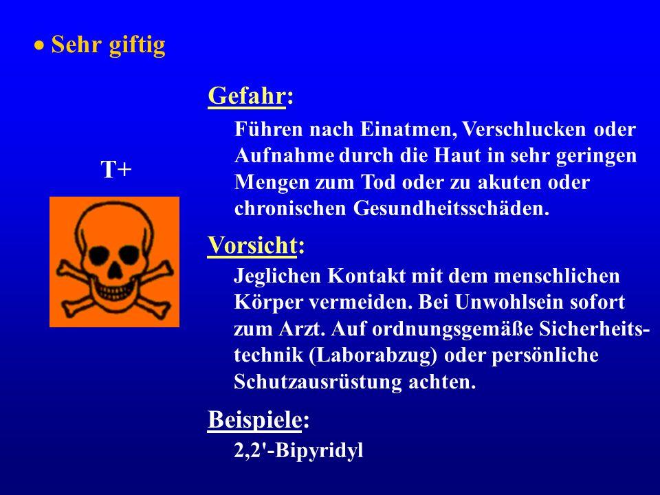 Sehr giftig T+ Gefahr: Führen nach Einatmen, Verschlucken oder Aufnahme durch die Haut in sehr geringen Mengen zum Tod oder zu akuten oder chronischen
