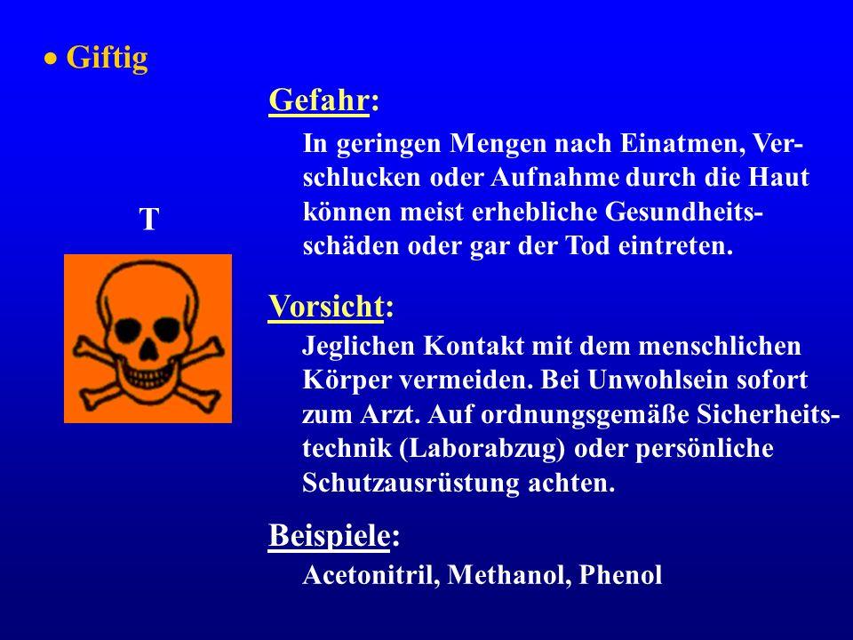Gefahr: Vorsicht: T In geringen Mengen nach Einatmen, Ver- schlucken oder Aufnahme durch die Haut können meist erhebliche Gesundheits- schäden oder ga
