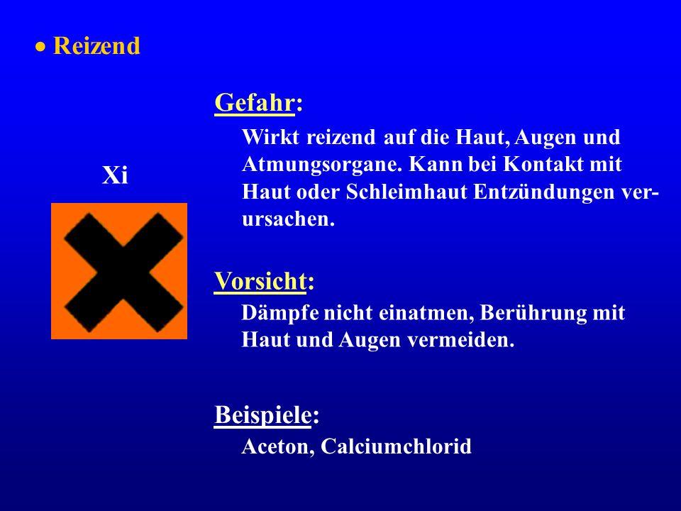 Reizend Xi Gefahr: Wirkt reizend auf die Haut, Augen und Atmungsorgane. Kann bei Kontakt mit Haut oder Schleimhaut Entzündungen ver- ursachen. Vorsich