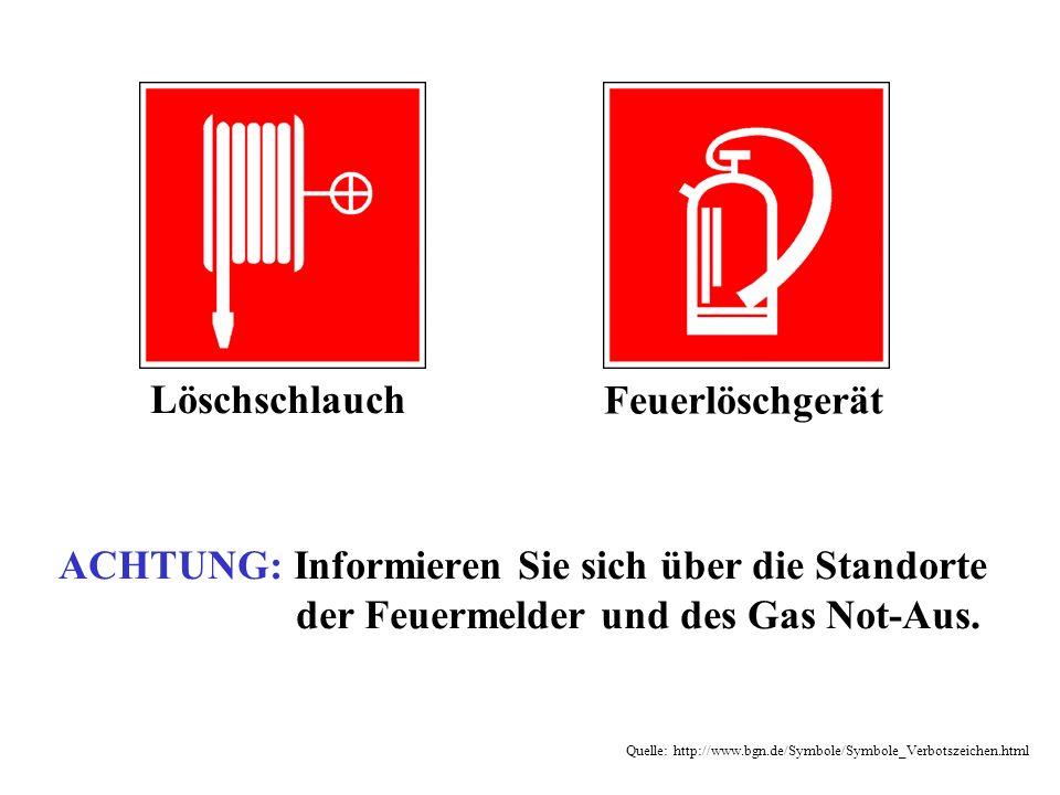 Löschschlauch Feuerlöschgerät ACHTUNG: Informieren Sie sich über die Standorte der Feuermelder und des Gas Not-Aus. Quelle: http://www.bgn.de/Symbole/
