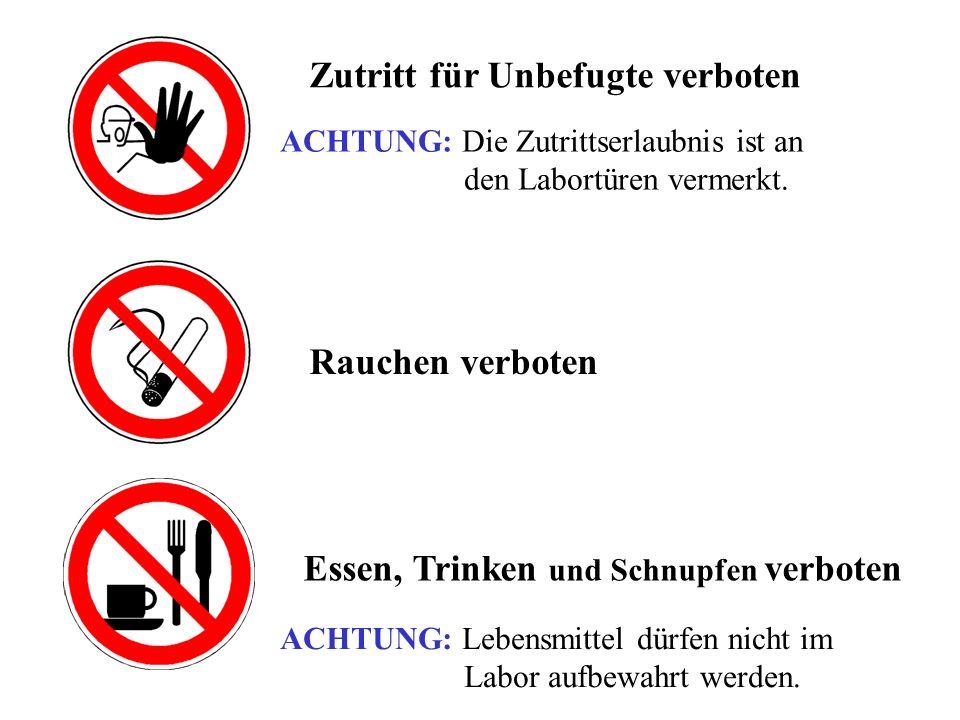 Zutritt für Unbefugte verboten ACHTUNG: Die Zutrittserlaubnis ist an den Labortüren vermerkt. Rauchen verboten Essen, Trinken und Schnupfen verboten A