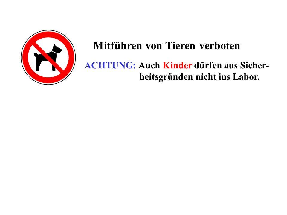 Mitführen von Tieren verboten ACHTUNG: Auch Kinder dürfen aus Sicher- heitsgründen nicht ins Labor.