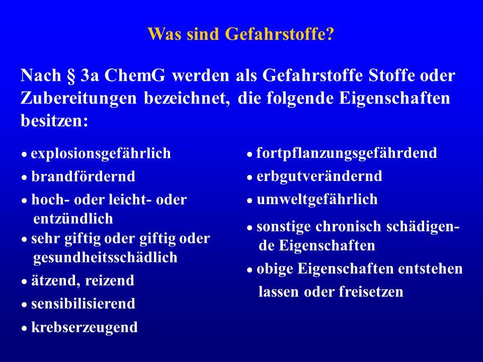 Was sind Gefahrstoffe? Nach § 3a ChemG werden als Gefahrstoffe Stoffe oder Zubereitungen bezeichnet, die folgende Eigenschaften besitzen: explosionsge