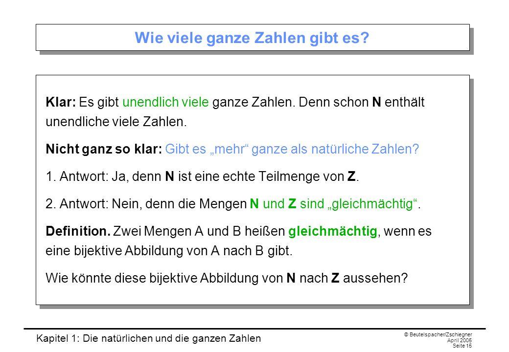 Kapitel 1: Die natürlichen und die ganzen Zahlen © Beutelspacher/Zschiegner April 2005 Seite 15 Wie viele ganze Zahlen gibt es.