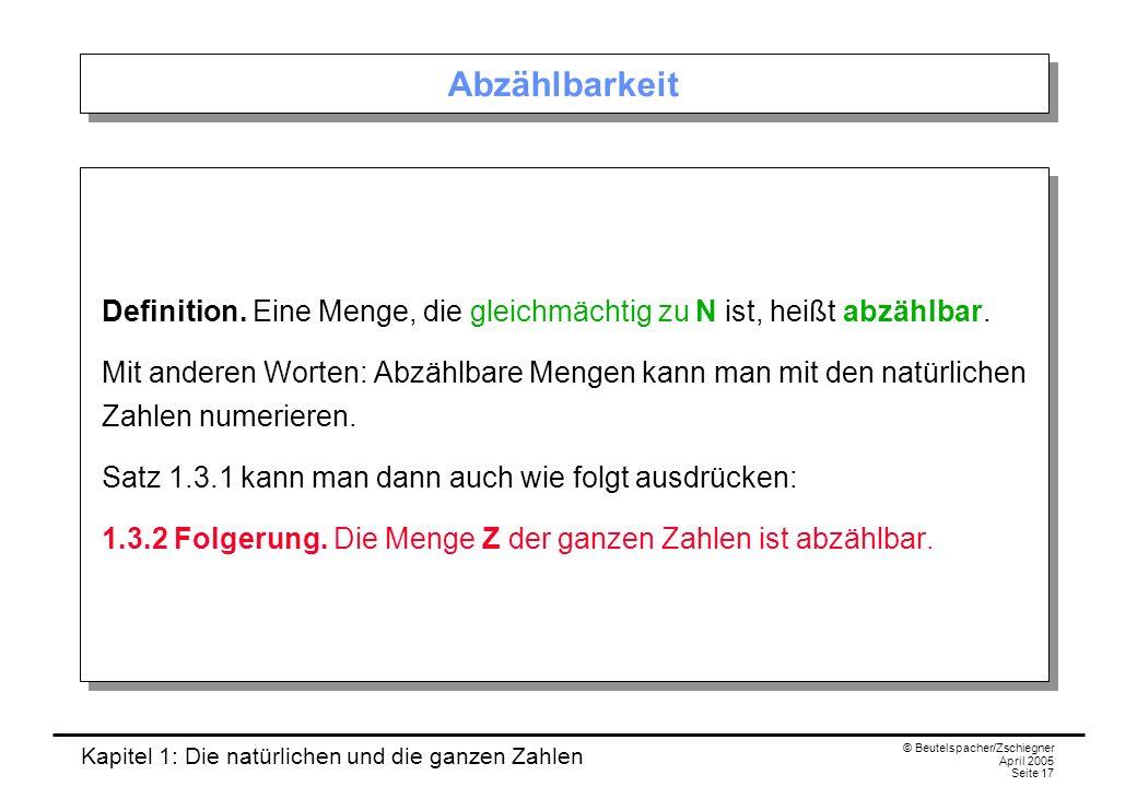 Kapitel 1: Die natürlichen und die ganzen Zahlen © Beutelspacher/Zschiegner April 2005 Seite 17 Abzählbarkeit Definition.