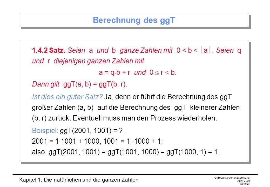 Kapitel 1: Die natürlichen und die ganzen Zahlen © Beutelspacher/Zschiegner April 2005 Seite 24 Berechnung des ggT 1.4.2 Satz.