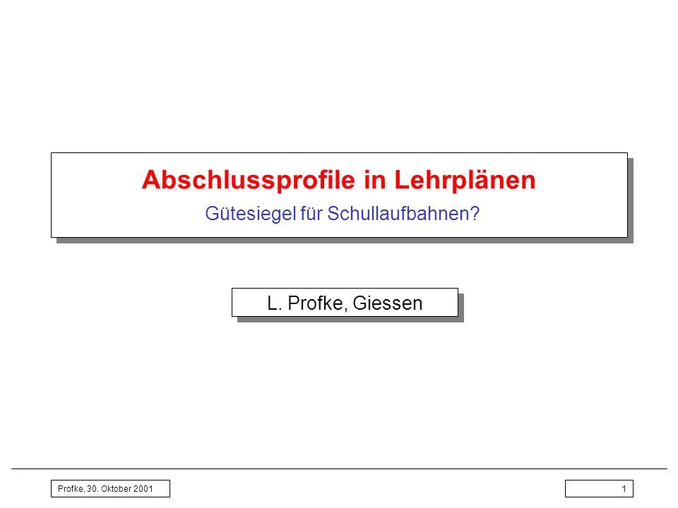 Profke, 30. Oktober 20011 Abschlussprofile in Lehrplänen Gütesiegel für Schullaufbahnen? L. Profke, Giessen