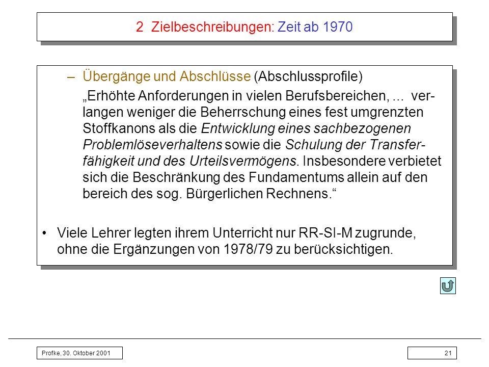 Profke, 30. Oktober 200121 2 Zielbeschreibungen: Zeit ab 1970 –Übergänge und Abschlüsse (Abschlussprofile) Erhöhte Anforderungen in vielen Berufsberei