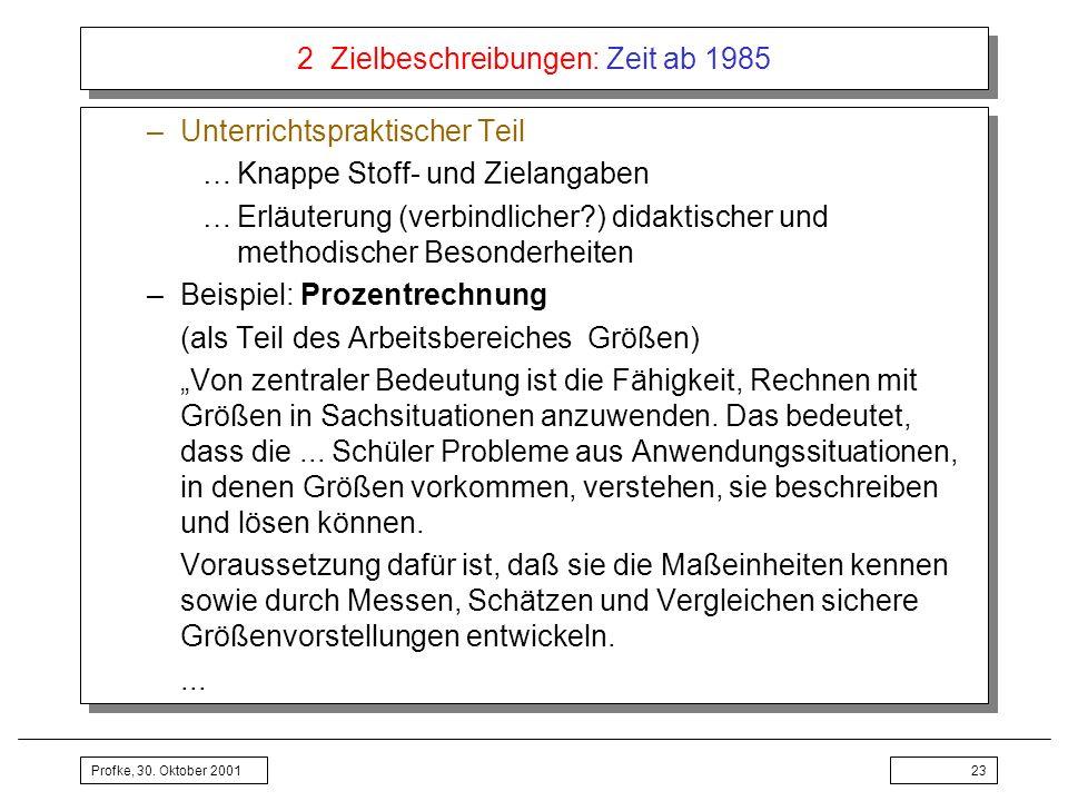 Profke, 30. Oktober 200123 2 Zielbeschreibungen: Zeit ab 1985 –Unterrichtspraktischer Teil …Knappe Stoff- und Zielangaben …Erläuterung (verbindlicher?