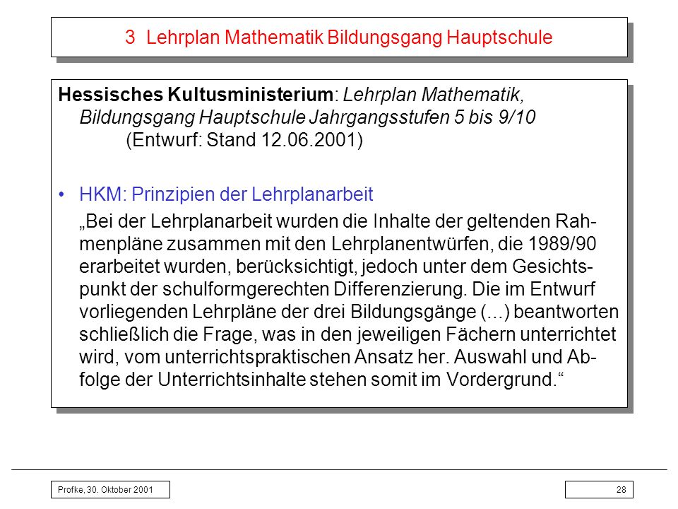 Profke, 30. Oktober 200128 3 Lehrplan Mathematik Bildungsgang Hauptschule Hessisches Kultusministerium: Lehrplan Mathematik, Bildungsgang Hauptschule