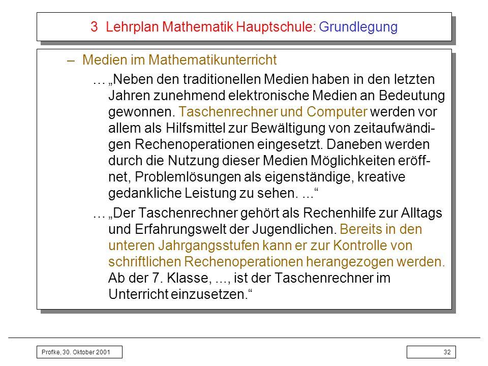 Profke, 30. Oktober 200132 3 Lehrplan Mathematik Hauptschule: Grundlegung –Medien im Mathematikunterricht …Neben den traditionellen Medien haben in de