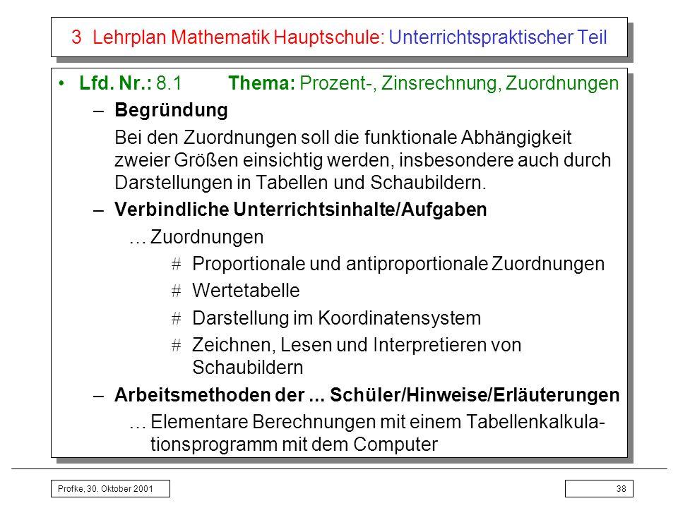Profke, 30. Oktober 200138 3 Lehrplan Mathematik Hauptschule: Unterrichtspraktischer Teil Lfd. Nr.: 8.1Thema: Prozent-, Zinsrechnung, Zuordnungen –Beg