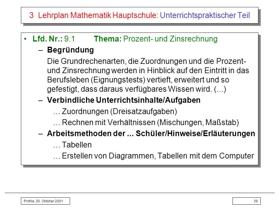 Profke, 30. Oktober 200139 3 Lehrplan Mathematik Hauptschule: Unterrichtspraktischer Teil Lfd. Nr.: 9.1Thema: Prozent- und Zinsrechnung –Begründung Di