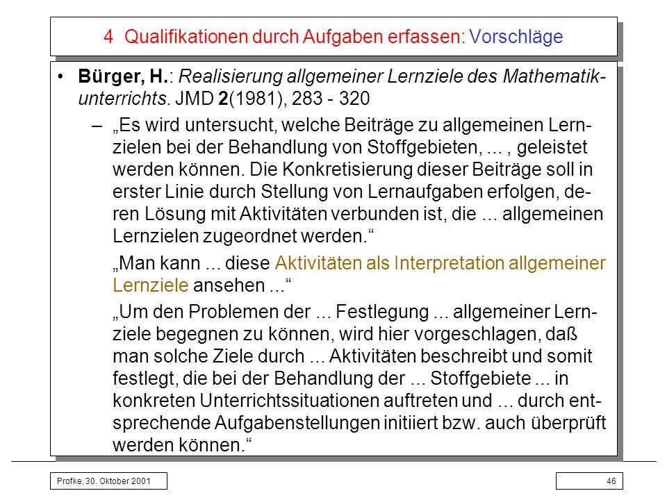 Profke, 30. Oktober 200146 4 Qualifikationen durch Aufgaben erfassen: Vorschläge Bürger, H.: Realisierung allgemeiner Lernziele des Mathematik- unterr