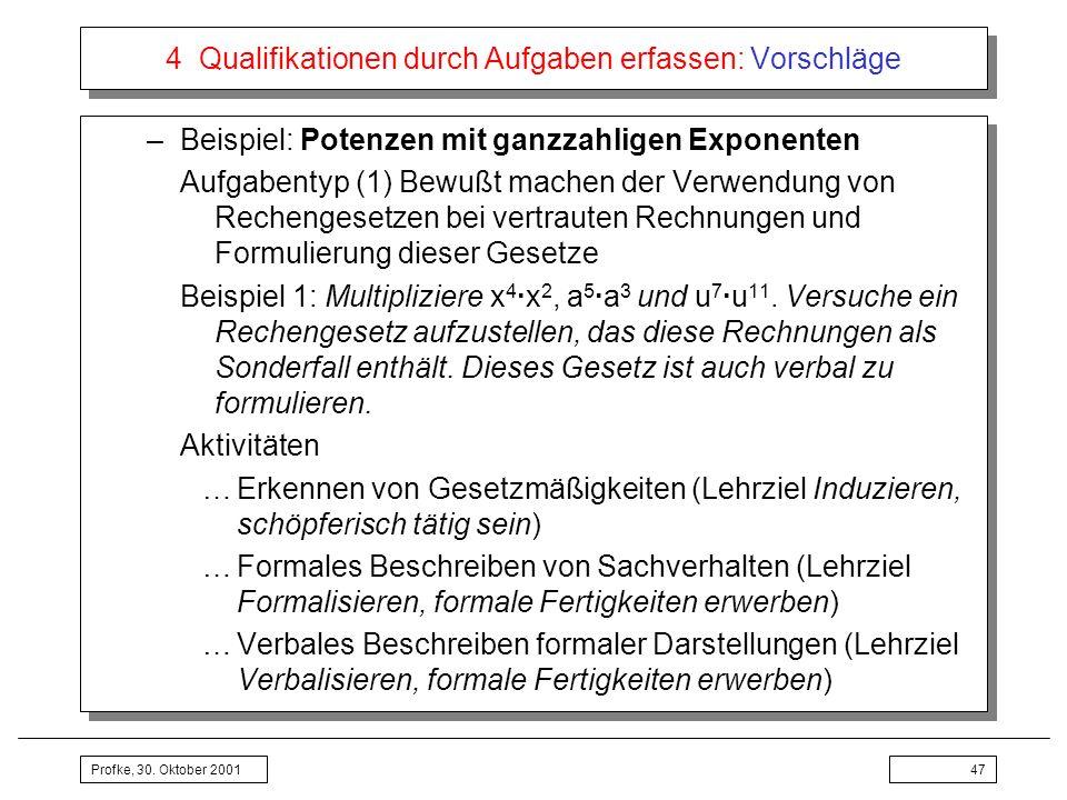 Profke, 30. Oktober 200147 4 Qualifikationen durch Aufgaben erfassen: Vorschläge –Beispiel: Potenzen mit ganzzahligen Exponenten Aufgabentyp (1) Bewuß