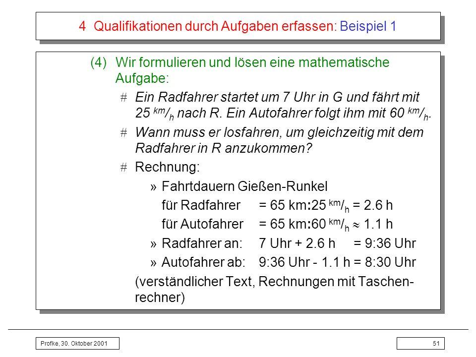 Profke, 30. Oktober 200151 4 Qualifikationen durch Aufgaben erfassen: Beispiel 1 (4)Wir formulieren und lösen eine mathematische Aufgabe: Ein Radfahre