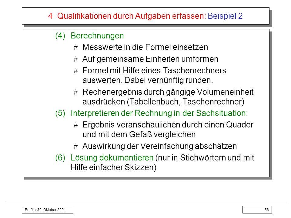 Profke, 30. Oktober 200156 4 Qualifikationen durch Aufgaben erfassen: Beispiel 2 (4)Berechnungen Messwerte in die Formel einsetzen Auf gemeinsame Einh