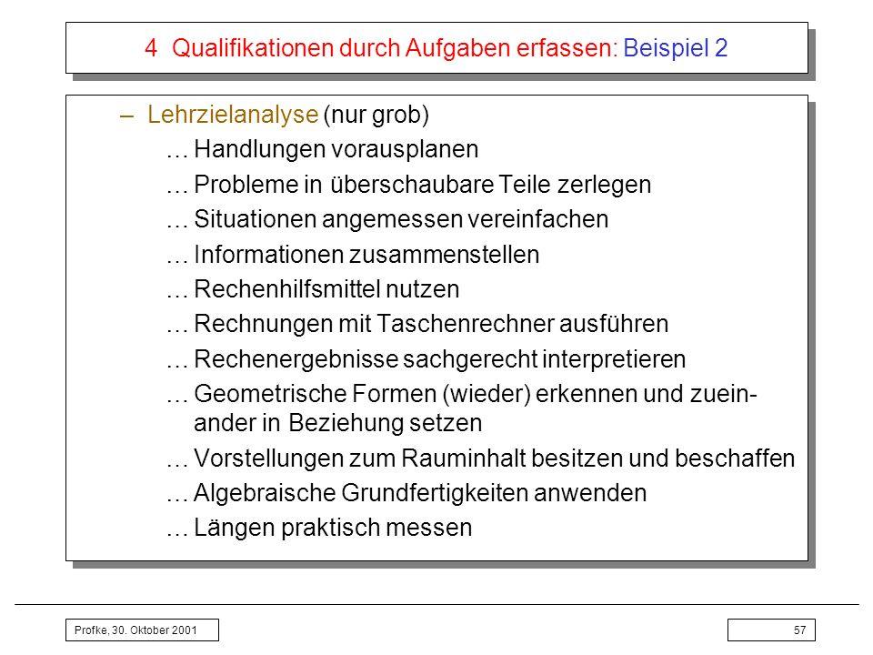 Profke, 30. Oktober 200157 4 Qualifikationen durch Aufgaben erfassen: Beispiel 2 –Lehrzielanalyse (nur grob) …Handlungen vorausplanen …Probleme in übe