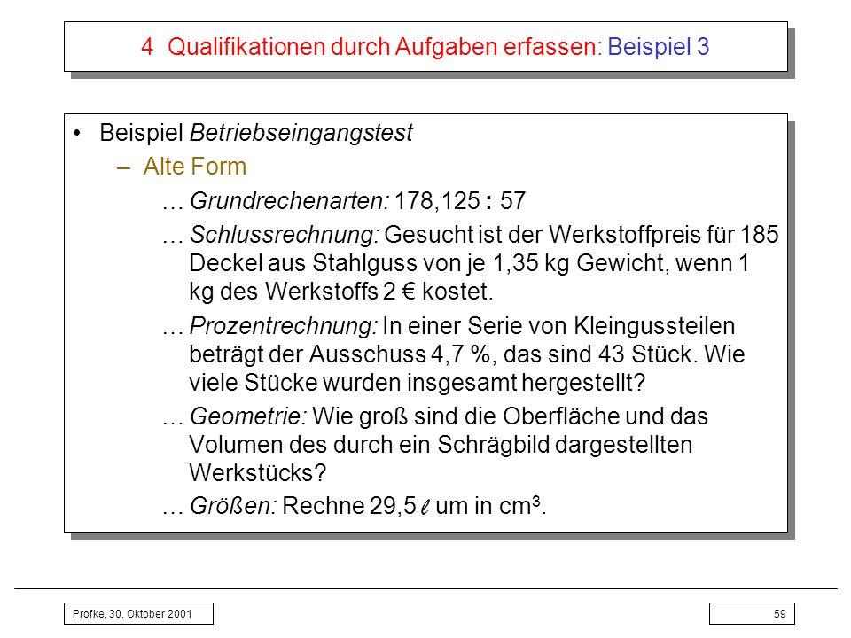 Profke, 30. Oktober 200159 4 Qualifikationen durch Aufgaben erfassen: Beispiel 3 Beispiel Betriebseingangstest –Alte Form …Grundrechenarten: 178,125 :