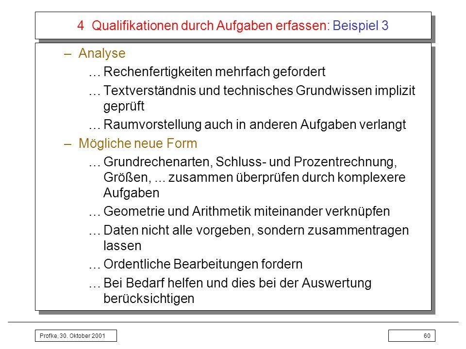 Profke, 30. Oktober 200160 4 Qualifikationen durch Aufgaben erfassen: Beispiel 3 –Analyse …Rechenfertigkeiten mehrfach gefordert …Textverständnis und