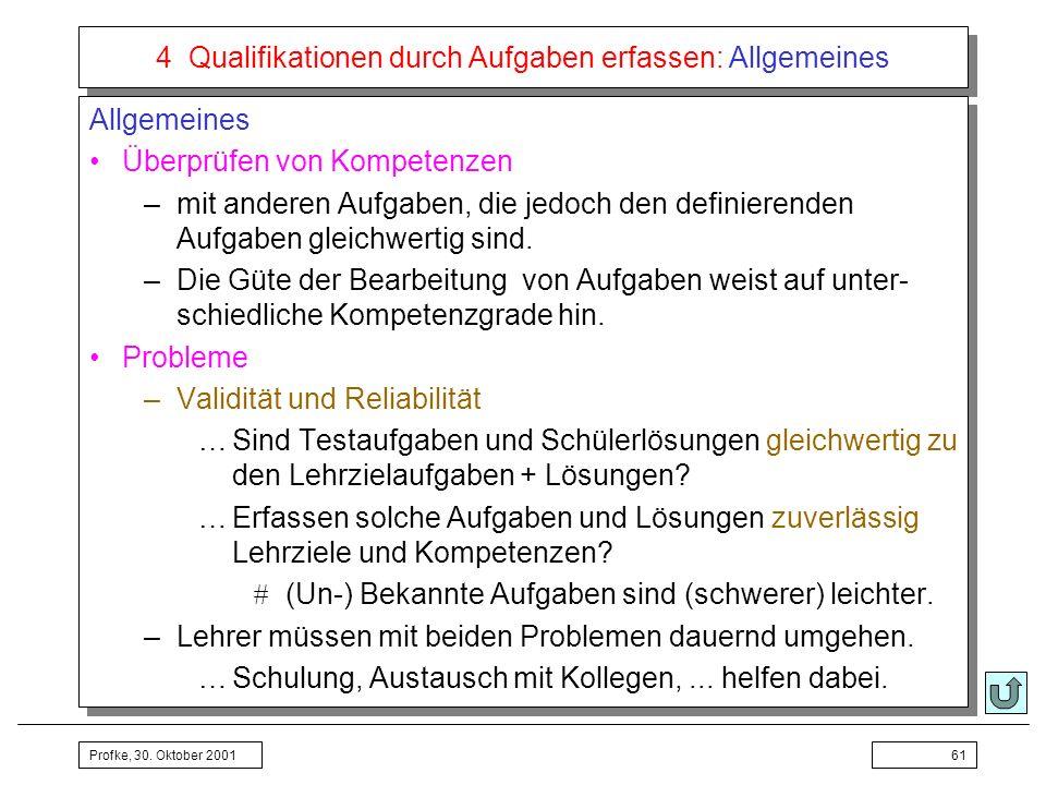 Profke, 30. Oktober 200161 4 Qualifikationen durch Aufgaben erfassen: Allgemeines Allgemeines Überprüfen von Kompetenzen –mit anderen Aufgaben, die je