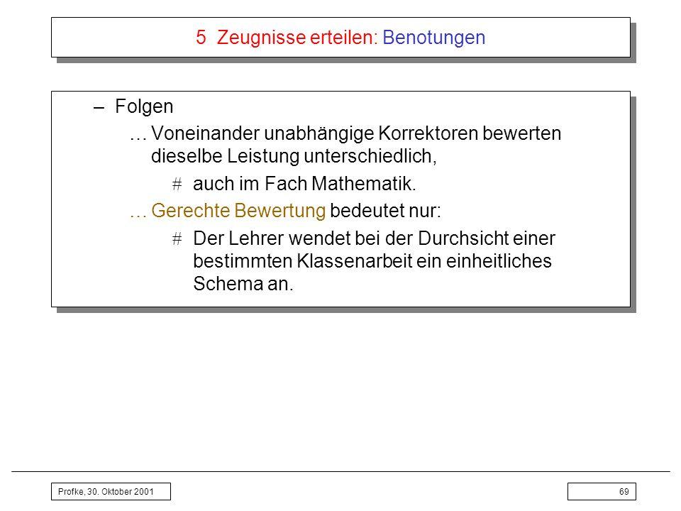 Profke, 30. Oktober 200169 5 Zeugnisse erteilen: Benotungen –Folgen …Voneinander unabhängige Korrektoren bewerten dieselbe Leistung unterschiedlich, a