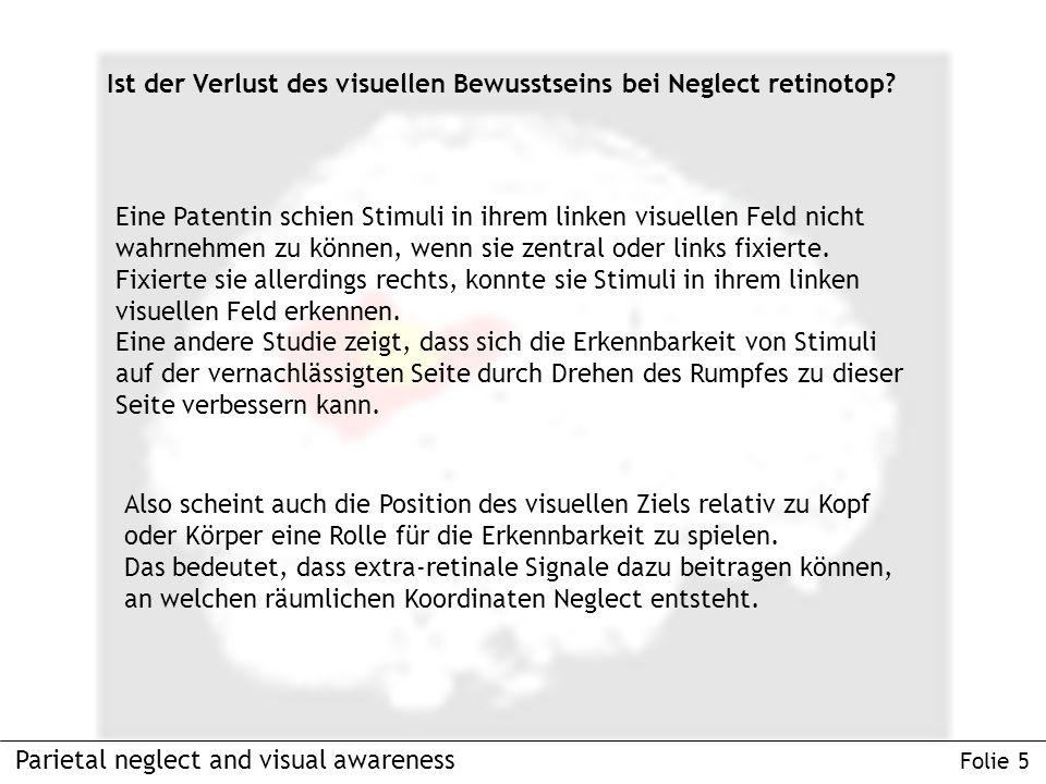 Parietal neglect and visual awareness Folie 5 Ist der Verlust des visuellen Bewusstseins bei Neglect retinotop.
