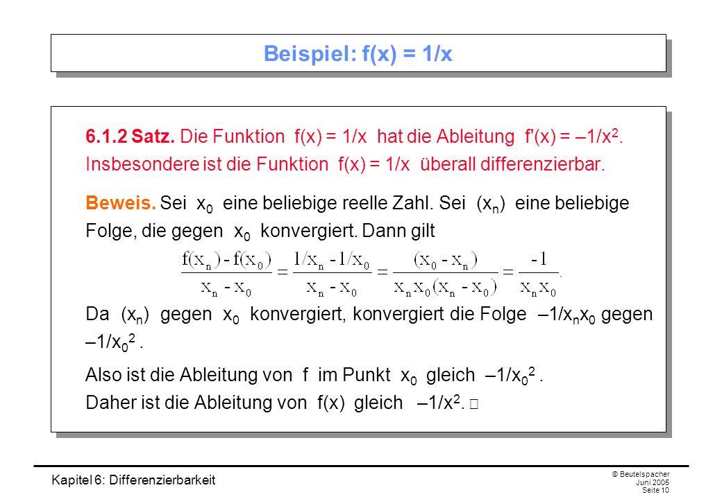 Kapitel 6: Differenzierbarkeit © Beutelspacher Juni 2005 Seite 10 Beispiel: f(x) = 1/x 6.1.2 Satz.