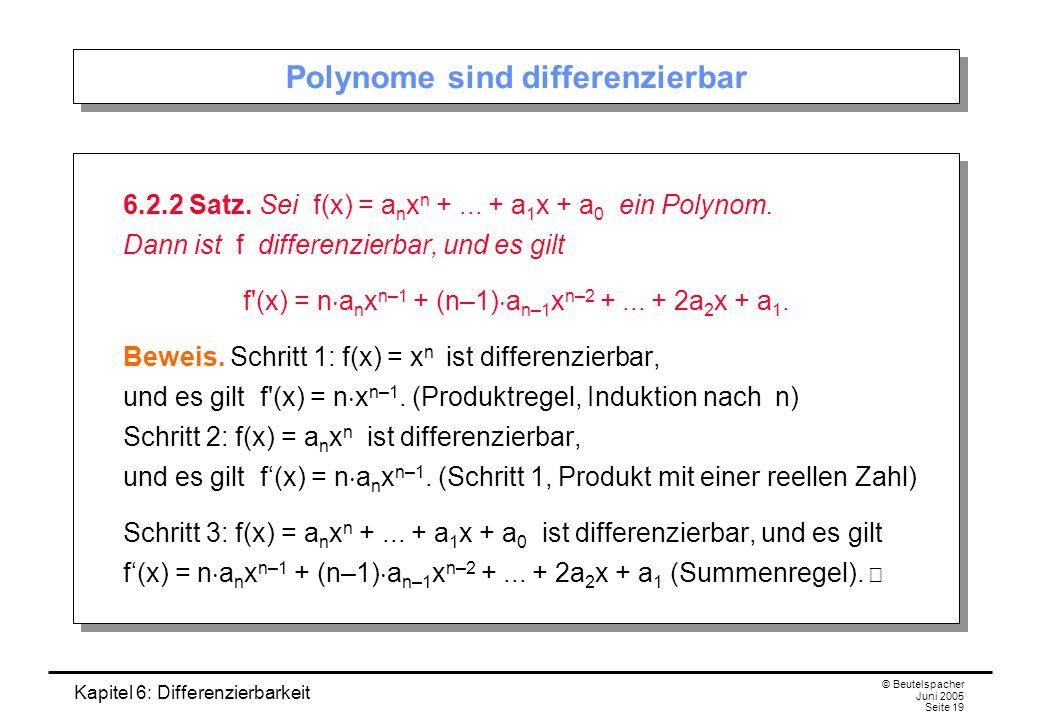 Kapitel 6: Differenzierbarkeit © Beutelspacher Juni 2005 Seite 19 Polynome sind differenzierbar 6.2.2 Satz.