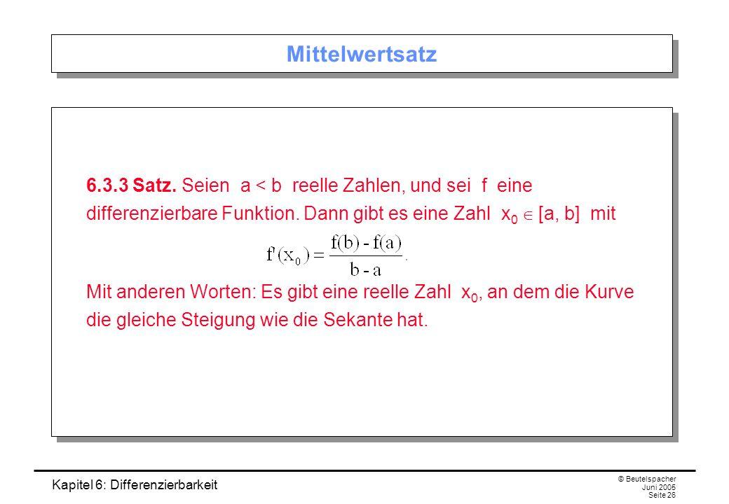 Kapitel 6: Differenzierbarkeit © Beutelspacher Juni 2005 Seite 26 Mittelwertsatz 6.3.3 Satz.