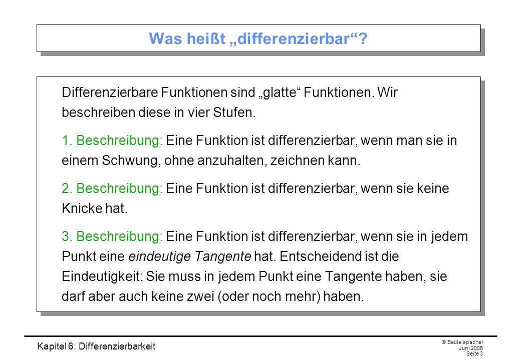 Kapitel 6: Differenzierbarkeit © Beutelspacher Juni 2005 Seite 3 Was heißt differenzierbar.