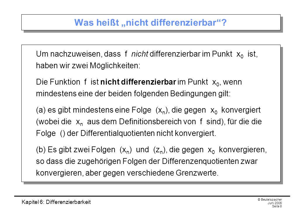 Kapitel 6: Differenzierbarkeit © Beutelspacher Juni 2005 Seite 8 Was heißt nicht differenzierbar.