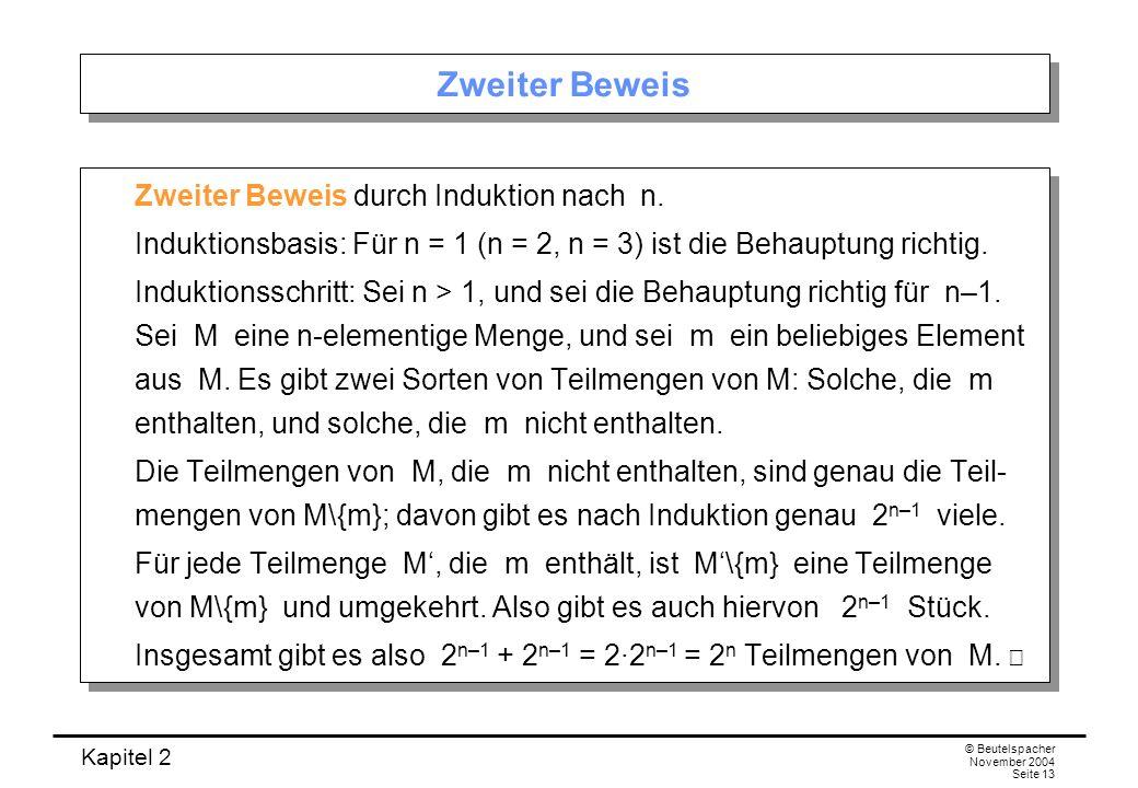 Kapitel 2 © Beutelspacher November 2004 Seite 13 Zweiter Beweis Zweiter Beweis durch Induktion nach n. Induktionsbasis: Für n = 1 (n = 2, n = 3) ist d