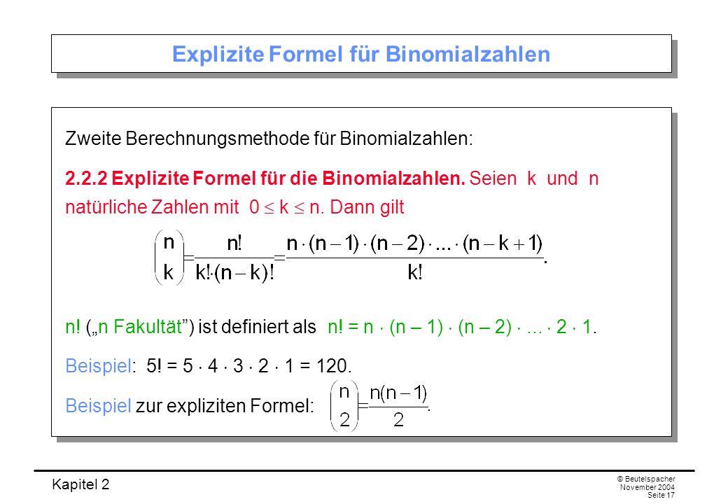 Kapitel 2 © Beutelspacher November 2004 Seite 17 Explizite Formel für Binomialzahlen Zweite Berechnungsmethode für Binomialzahlen: 2.2.2 Explizite For