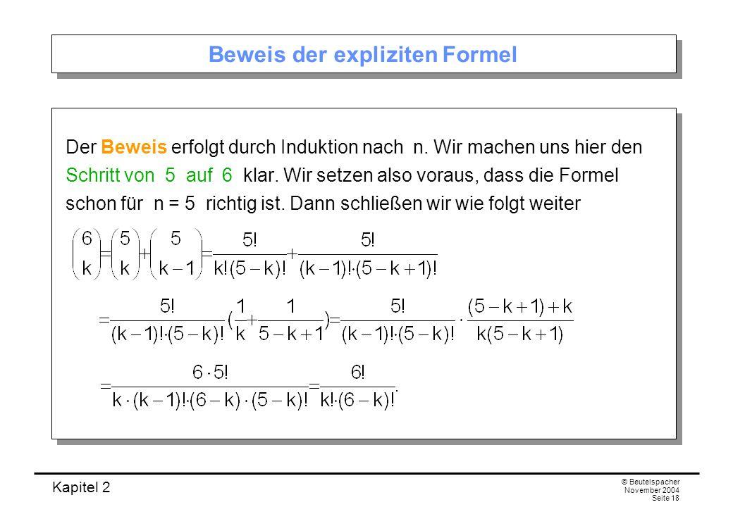 Kapitel 2 © Beutelspacher November 2004 Seite 18 Beweis der expliziten Formel Der Beweis erfolgt durch Induktion nach n. Wir machen uns hier den Schri