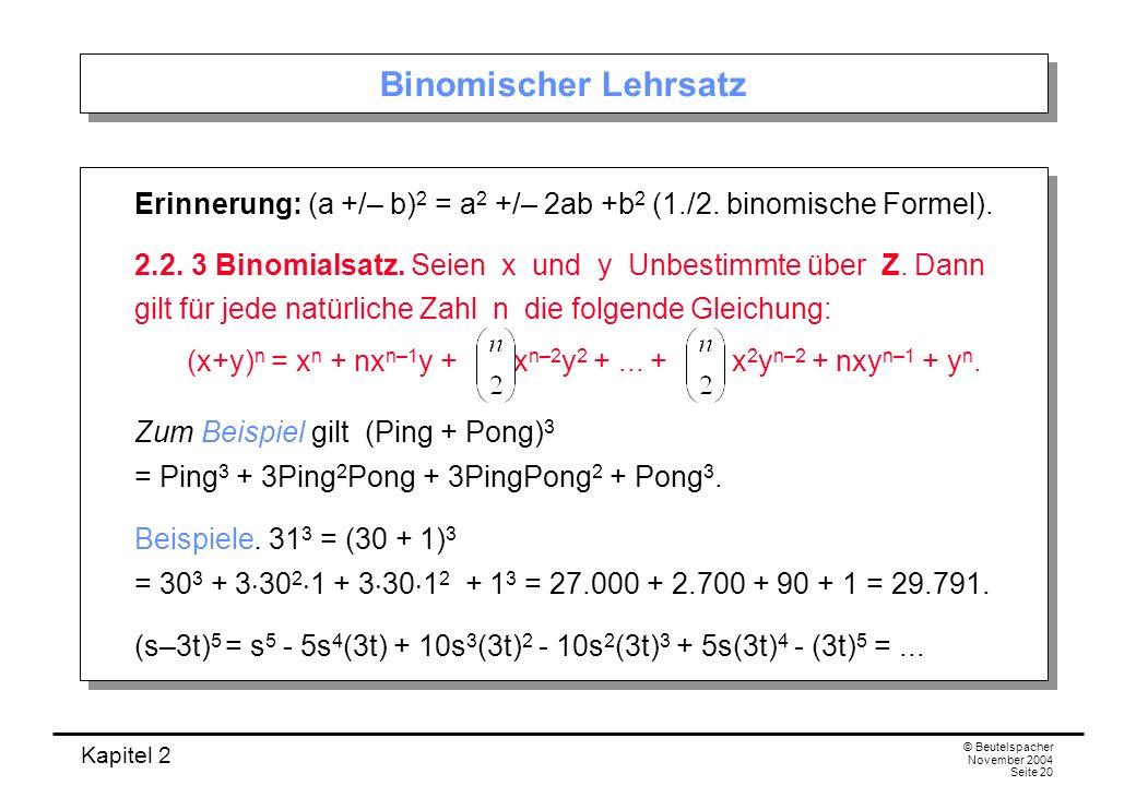 Kapitel 2 © Beutelspacher November 2004 Seite 20 Binomischer Lehrsatz Erinnerung: (a +/– b) 2 = a 2 +/– 2ab +b 2 (1./2. binomische Formel). 2.2. 3 Bin