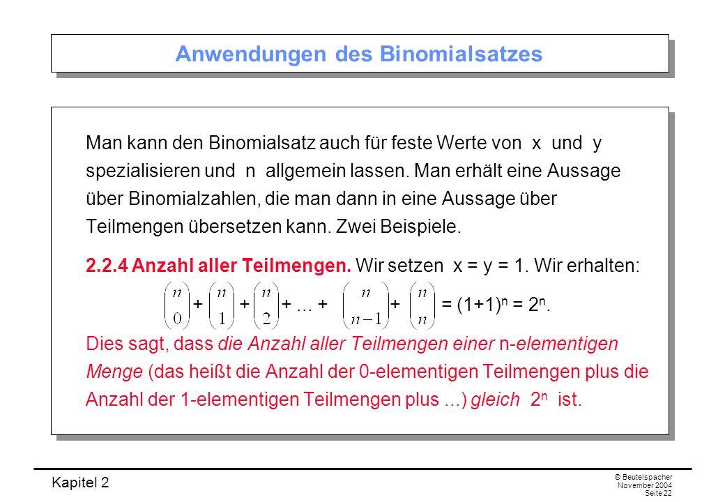 Kapitel 2 © Beutelspacher November 2004 Seite 22 Anwendungen des Binomialsatzes Man kann den Binomialsatz auch für feste Werte von x und y spezialisie
