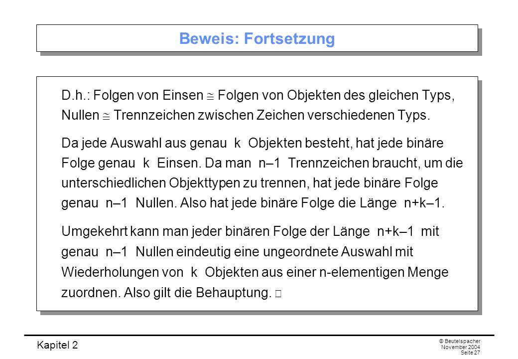 Kapitel 2 © Beutelspacher November 2004 Seite 27 Beweis: Fortsetzung D.h.: Folgen von Einsen Folgen von Objekten des gleichen Typs, Nullen Trennzeiche