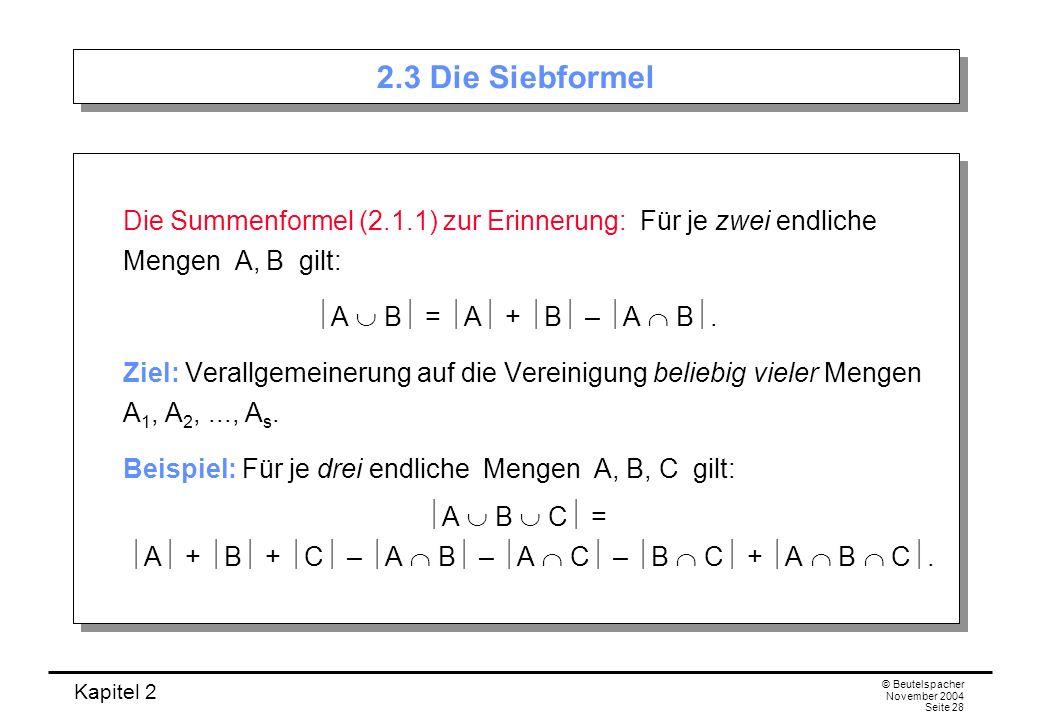 Kapitel 2 © Beutelspacher November 2004 Seite 28 2.3 Die Siebformel Die Summenformel (2.1.1) zur Erinnerung: Für je zwei endliche Mengen A, B gilt: A