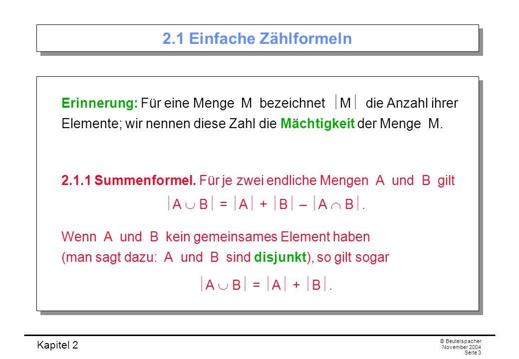 Kapitel 2 © Beutelspacher November 2004 Seite 3 2.1 Einfache Zählformeln Erinnerung: Für eine Menge M bezeichnet M die Anzahl ihrer Elemente; wir nenn