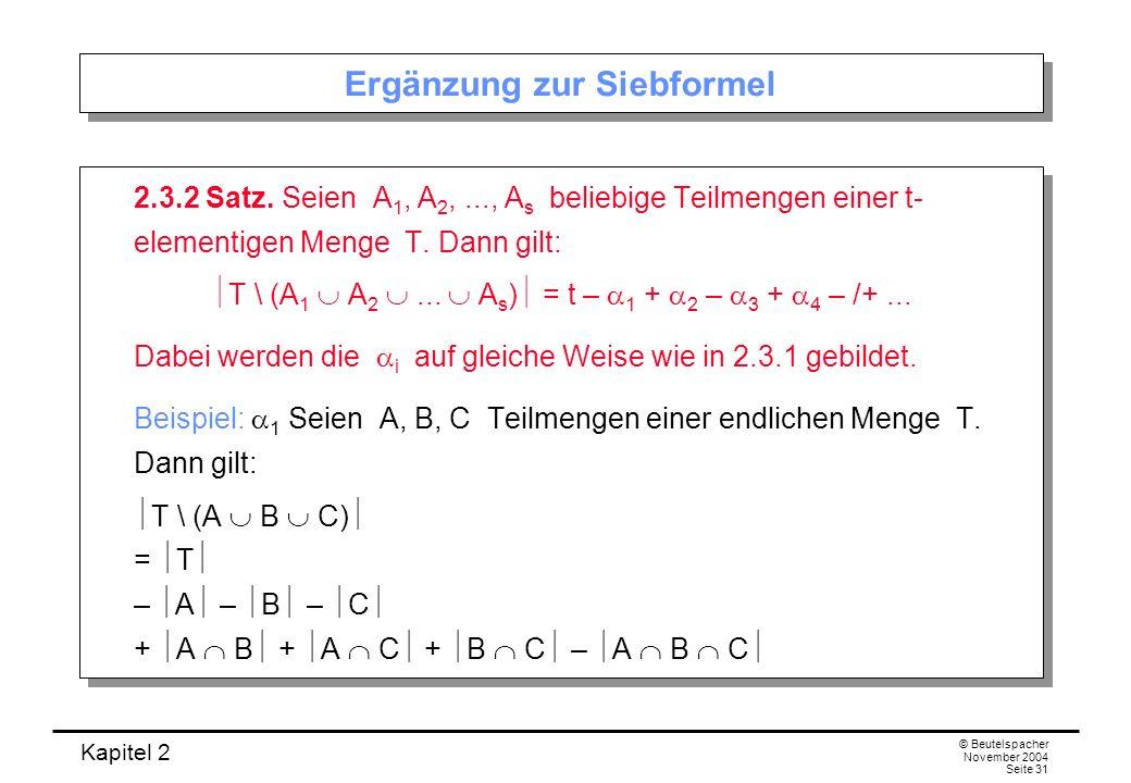 Kapitel 2 © Beutelspacher November 2004 Seite 31 Ergänzung zur Siebformel 2.3.2 Satz. Seien A 1, A 2,..., A s beliebige Teilmengen einer t- elementige